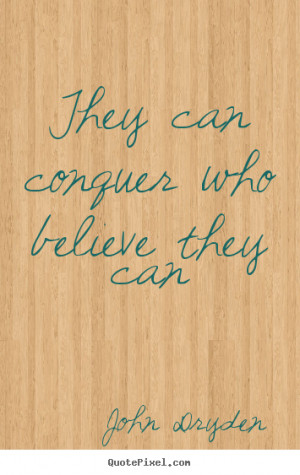 Success quotes - They can conquer who believe they can