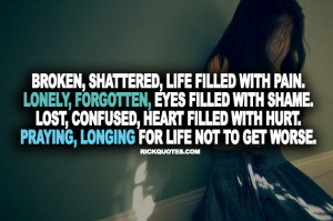 Life Quotes   Broken, Shattered, Life Filled With Pain. Lonely ...