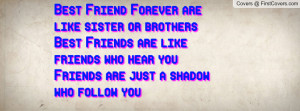 Best Friend Forever are like sister or brothers Best Friends are like ...