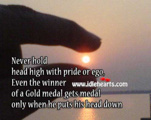 ... Head High With Pride Or Ego, Down, Ego, Gold, Head, Hold, Never, Pride