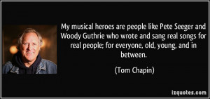 My musical heroes are people like Pete Seeger and Woody Guthrie who ...