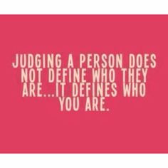 Who Pass Judgement, People Who Judges Others, Pass Judgement Quotes ...