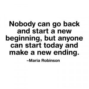 ... , But Anyone Can Start Today and Make a New Ending ~ Life Quote