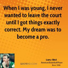 larry-bird-quote-when-i-was-young-i-never-wanted-to-leave-the-court ...