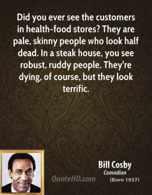 see the customers in health-food stores? They are pale, skinny people ...