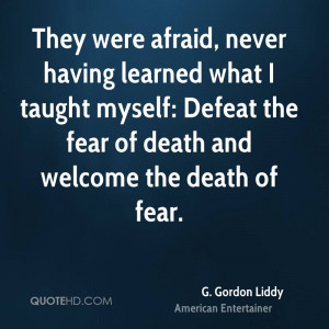 They were afraid, never having learned what I taught myself: Defeat ...