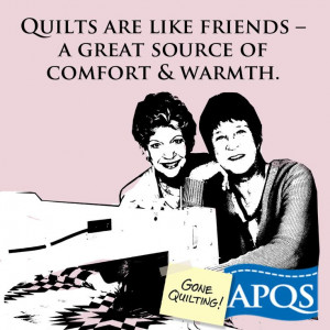Quilts are like friends - a great source of comfort and warmth. www ...