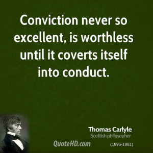Conviction never so excellent, is worthless until it coverts itself ...