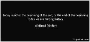 ... end of the beginning. Today we are making history. - Eckhard Pfeiffer