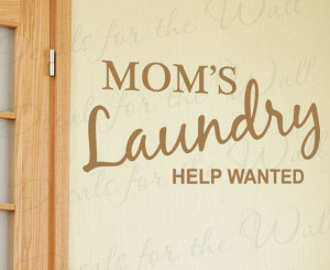 Moms Laundry Help Wanted Funny Room Cleaning Mom Clothes Quote ...