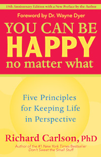 you can be happy no matter what 15th anniversary five principles for ...