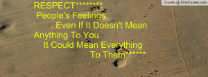 RESPECT***** People's Feelings . Even If It Doesn't Mean Anything ...