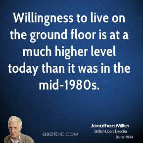 jonathan-miller-quote-willingness-to-live-on-the-ground-floor-is-at-a ...