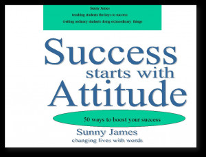 success starts with attitude your attitude is a key factor to your ...