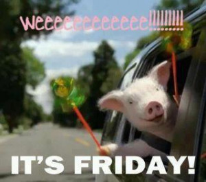 Happy Friday to all.....IT'S FRIDAY