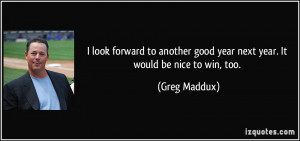 More Greg Maddux Quotes