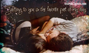 Funny Flirty Quotes For Him Talking to you is the favorite