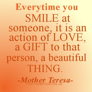 ... you smile at someone, it is an action of love – Mother Teresa Quotes