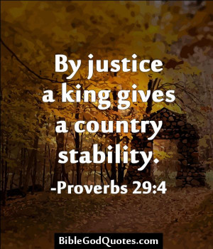 By justice a king gives a country stability. -Proverbs 29:4 http ...
