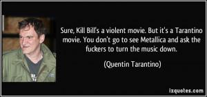 Sure, Kill Bill's a violent movie. But it's a Tarantino movie. You don ...
