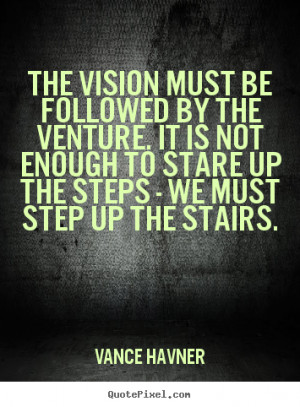 Vance Havner Quotes - The vision must be followed by the venture. It ...