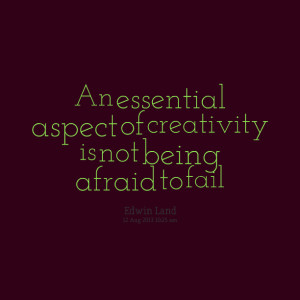 Quotes Picture: an essential aspect of creativity is not being afraid ...