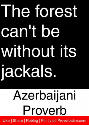 ... can't be without its jackals. - Azerbaijani Proverb #proverbs #quotes