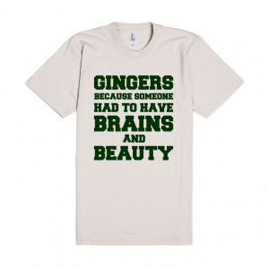 ... you're proud to be a redhead with this Gingers Brains and Beauty tee