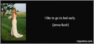 like to go to bed early. - Jenna Bush