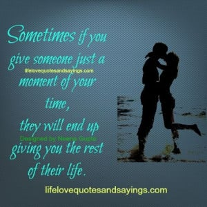 Sometimes if you give someone just a moment of your time, they will ...