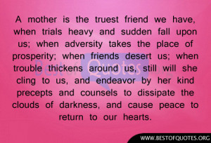 mother is the truest friend we have, when trials heavy and sudden ...