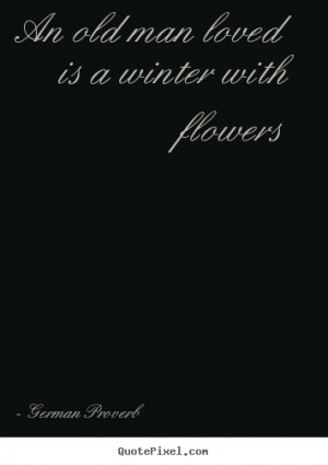 How to design picture quotes about love - An old man loved is a winter ...