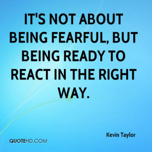 It's not about being fearful, but being ready to react in the right ...