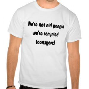 Funny Quote (Old People) Shirt