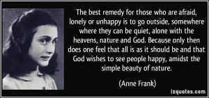 The best remedy for those who are afraid, lonely or unhappy is to go ...