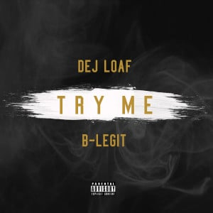 """... exclusive with B-Legit this time over the Dej Loaf single """"Try Me"""