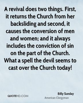 Billy Sunday - A revival does two things. First, it returns the Church ...