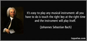 ... time and the instrument will play itself. - Johannes Sebastian Bach