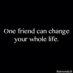 One friend can change Quotes