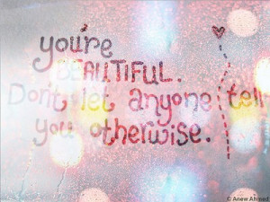 You are beautiful, wonderful, special, magnificent, and there is no ...