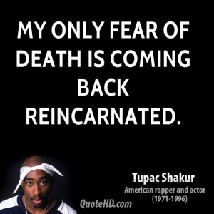 ... quotes/tupac-shakur-quote-my-only-fear-of-death-is-coming-back