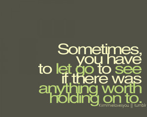 Love Quote : Sometimes you have to let go to see.
