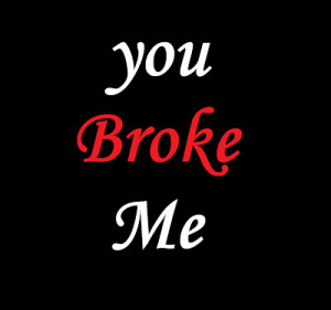 Touching Break Up Picture Quotes: You Broke Me Bold Words In Black ...