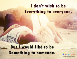 don't wish to be everything to everyone, but I would like to be ...