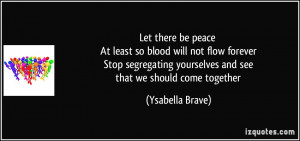 Let there be peace At least so blood will not flow forever Stop ...