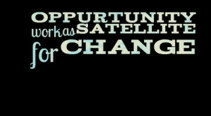Quotes About Change At Work ~ Quotes from Amir Muhammad: Oppurtunity ...