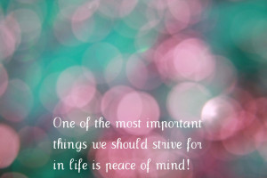 ... Important Things We Should Strive For In Life Is Peace Of Mind