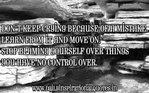 ... Blaming Yourself Over Things You Have Control Over ~ Inspirational