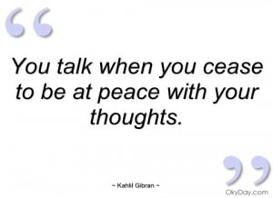 you talk when you cease to be at peace kahlil gibran