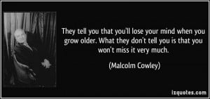They tell you that you'll lose your mind when you grow older. What ...